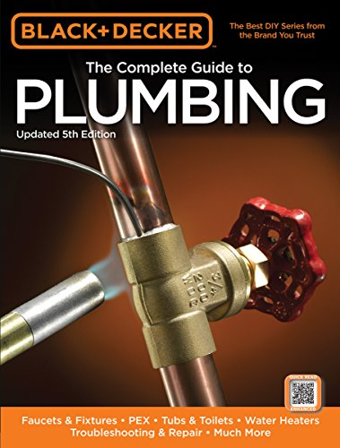 Black & Decker The Complete Guide To Plumbing, Updated 5Th Edition: Faucets & Fixtures - Pex - Tubs & Toilets - Water Heaters - Troubleshooting & Repair - Much More (Black & Decker Complete Guide) front-954288