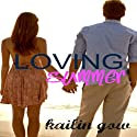 Loving Summer: Loving Summer, Book 1 Audiobook by Kailin Gow Narrated by Ashlyn Selich