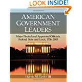 American Government Leaders: Major Elected and Appointed Officials, Federal, State and Local, 1776-2005