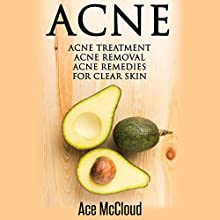 Acne: Acne Treatment - Acne Removal - Acne Remedies for Clear Skin Audiobook by Ace McCloud Narrated by Joshua Mackey