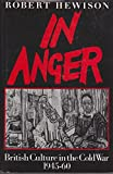 In Anger: British Culture in the Cold War, 1945-60