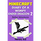 Minecraft: Minecraft Diary: Diary of a Wimpy Ender Dragon 2: Nether Adventures…: (Unofficial Minecraft Diary)