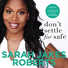 Don't Settle for Safe: Embracing the Uncomfortable to Become Unstoppable | Livre audio Auteur(s) : Sarah Jakes Roberts Narrateur(s) : Sisi Aisha Johnson