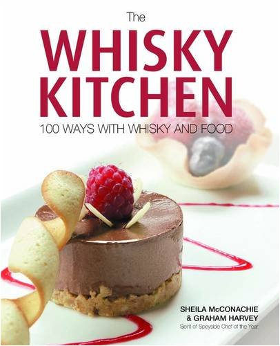 The Whisky Kitchen: 100 Ways with Whisky and Food by Sheila McConachie, Graham Harvey