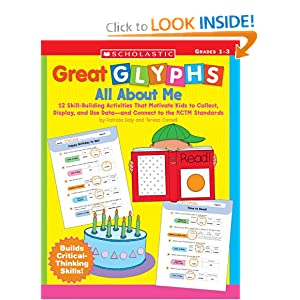 Great Glyphs: All About Me: 12 Skill-Building Activities That Motivate Kids to Collect, Display, and Use Data-and Connect to the NCTM Standards