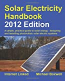Solar Electricity Handbook - 2012 Edition: A Simple Practical Guide to Solar Energy - Designing and Installing Photovoltaic Solar Electric Systems - 1907670181