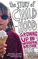 The Story of Childhood: Growing Up in Modern Britain