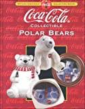 Coca-Cola Collectible Polar Bears (Collectors Guide to Coca Cola Items Series)