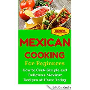Mexican cooking mexican recipes for beginners mexican for Easy cooking for beginners
