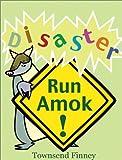 Disaster Run Amok