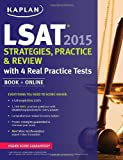 Kaplan LSAT 2015 Strategies, Practice, and Review with 4 Real Practice Tests: Book + Online (Kaplan Test Prep)