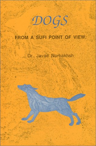 Dogs: From a Sufi Point of View: Dr. Javad Nurbakhsh: 9780933546394: Amazon.com: Books