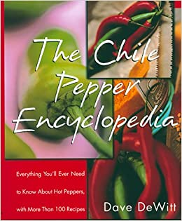 The Chile Pepper Encyclopedia: Everything You'll Ever Need To Know ...