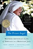 img - for The Prison Angel: Mother Antonia's Journey from Beverly Hills to a Life of Service in a Mexican Jail book / textbook / text book