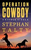 Operation Cowboy: The Secret American Mission to Save the Worlds Most Beautiful Horses in the Last Days of World War II (Kindle Single)