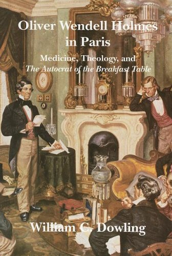 Oliver Wendell Holmes in Paris: Medicine, Theology, and The Autocrat of the Breakfast Table (Becoming Modern: New Nineteenth-Century Studies)