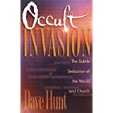 Occult Invasion: The Subtle Seduction of the World and Church ~ Dave Hunt