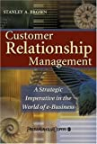 Customer relationship management:a strategic imperative in the world of e-business