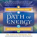 The Path of Energy: Awaken Your Personal Power and Expand Your Consciousness (       UNABRIDGED) by Synthia Andrews Narrated by Janina Edwards