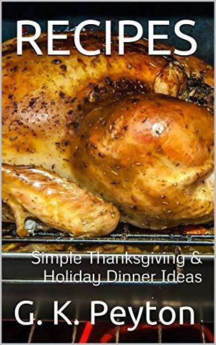 RECIPES: Simple Thanksgiving  & Holiday Dinner Ideas - G. K. Peyton