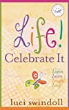 Life!  Celebrate It: Listen, Learn, Laugh, Love (Women of Faith (Thomas Nelson))