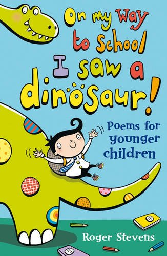 On My Way to School I Saw a Dinosaur: and Other Poems
