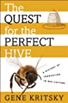 The Quest for the Perfect Hive: A His...