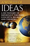 A World of Ideas : The Dictionary of Important Ideas and Thinkers