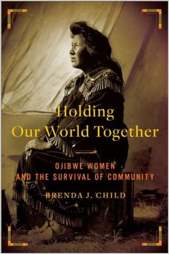 Holding our world together : Ojibwe women and the survival of community