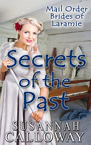 Mail Order Bride: Secrets of the Past: A Clean Western Historical Romance (Mail Order Brides of Laramie Book 1)