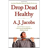 Drop Dead Healthy: One Man's Humble Quest for Bodily Perfectionby A. J. Jacobs