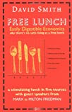 Free Lunch: Easily Digestible Economics (1861975066) by David Smith