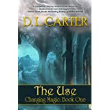 The Use (Changing Magic Book One) ~ D.L. Carter