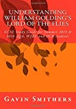 Gavin Smithers Understanding William Golding's Lord of the Flies: GCSE Study Guide for Summer 2015 & 2016 AQA, WJEC and OCR students (Gavin's Guides)