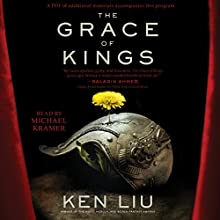 The Grace of Kings: The Dandelion Dynasty (       UNABRIDGED) by Ken Liu Narrated by Michael Kramer