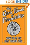The Girl's Book of Friendship: How to...