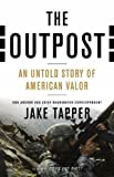 The Outpost: An Untold Story of American Valor by Jake Tapper (Nov 13 2012)
