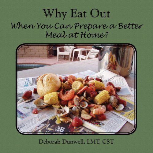 Deborah Dunwell - Why Eat Out When You Can Prepare a Better Meal at Home?