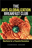 The anti-globalization breakfast club:manifesto for a peaceful revolution