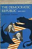 The Democratic Republic, 1801-15 (New American Nation)