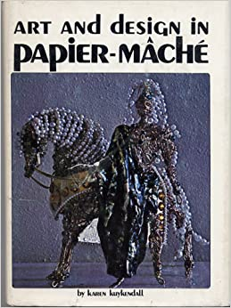 Art and design in papier-mache: Karen Kuykendall: Amazon