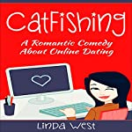 Catfishing: A Romantic Comedy About Online Dating | Linda West