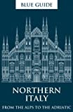 img - for Blue Guide Northern Italy: From the Alps to the Adriatic (Thirteenth Edition) book / textbook / text book