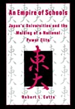 An Empire of Schools: Japans Universities and the Molding of a National Power Elite