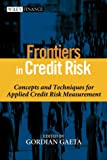Frontiers in credit risk:concepts and techniques for applied credit risk measurement
