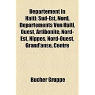 Departement in Haiti: Sud-Est, Nord, Departements Von Haiti, Ouest, Artibonite, Nord-Est, Nippes, Nord-Ouest,...
