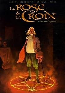 La Rose et la Croix, Tome 2 : Ma�tre Dagelius par Jarry