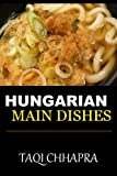 Guaranteed To Be Top 30 Nutritious, Delicious and Recommended Hungarian Main Dish Cookbook You'll Ever Eat (English Edition)
