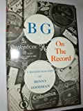 img - for BG on the Record; A Bio-Discography of Benny Goodman, by Donald Russell Connor (1978-06-03) book / textbook / text book