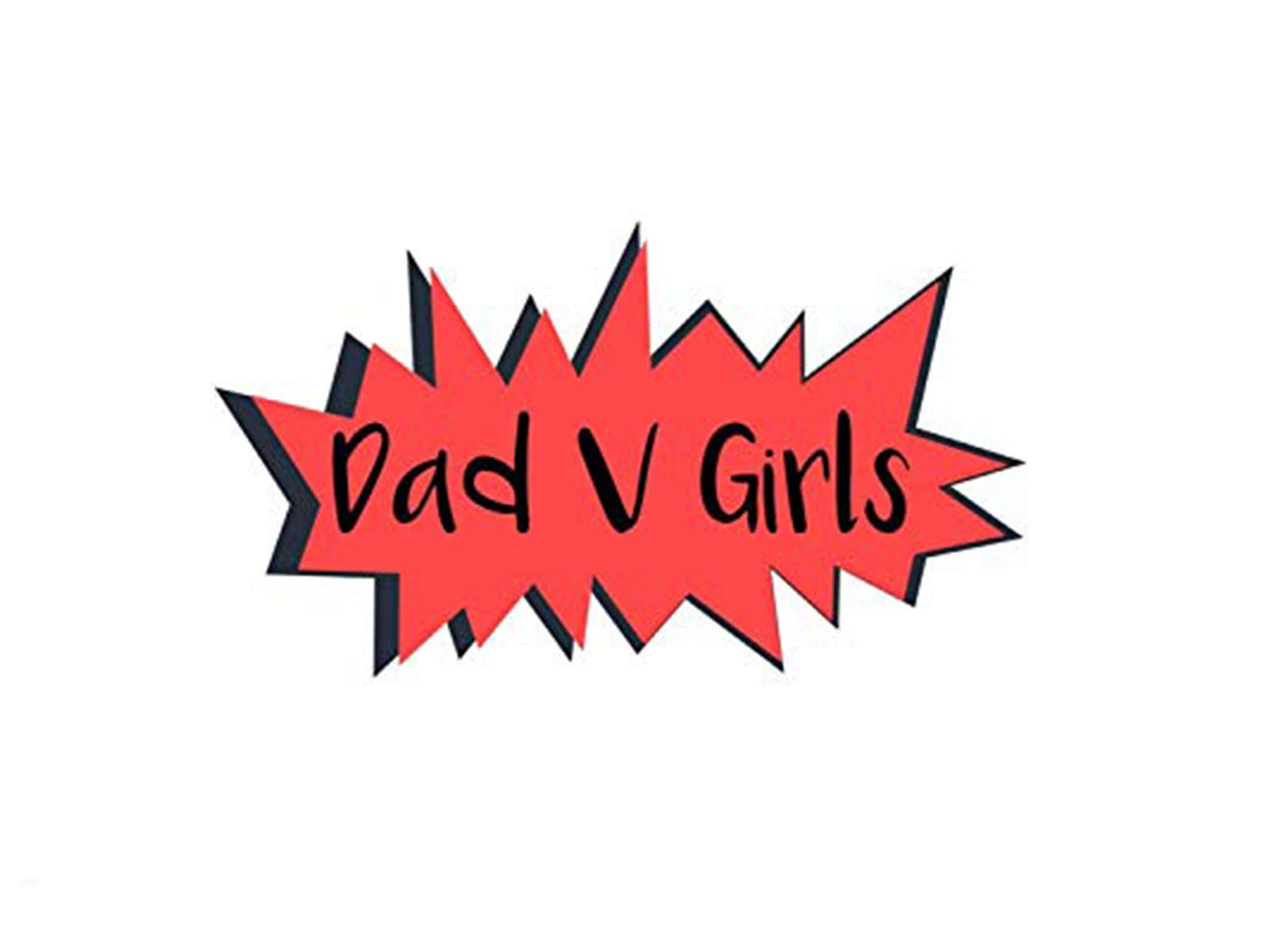Dad V Girls on Amazon Prime Video UK